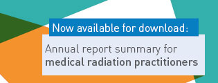 Now available for download: Annual report summary for medical radiation practitioners.